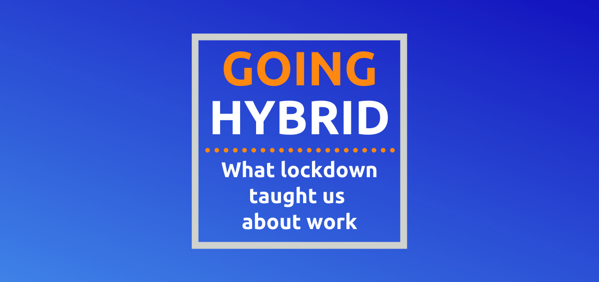 Going Hybrid - What lockdown taught us about work
